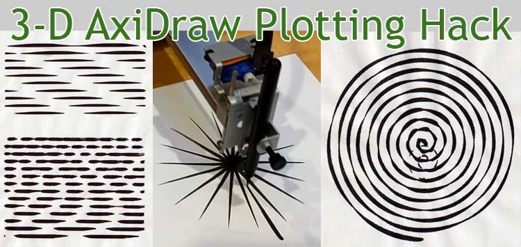 3-D AxiDraw Plotting Hack - lurkertech com